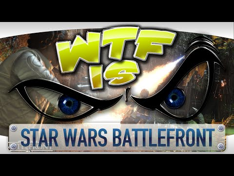 WTF Is... - Star Wars: Battlefront ?