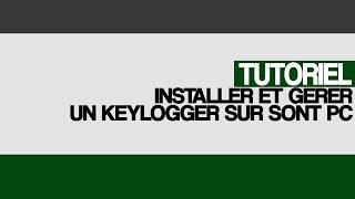 Tutoriel installer et gérer un keylogger local (logiciel espion)