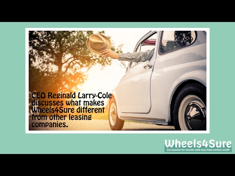 CEO Reginald Larry Cole discusses what makes Wheels4Sure different from other leasing companies