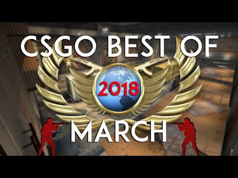 CSGO - Best of March 2018