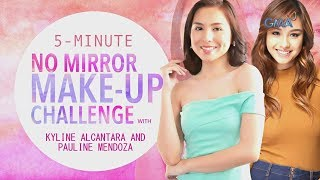 5-Minute No Mirror Make-up Challenge with Kyline Alcantara and Pauline Mendoza
