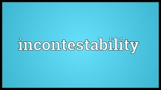 Incontestability Meaning