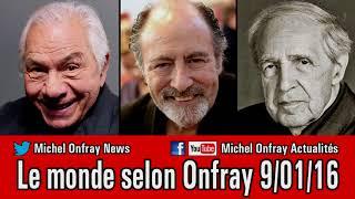 Le monde selon Michel Onfray 2016 01 09 La mort de Michel Delpech, Michel Galabru et Pierre Boulez c