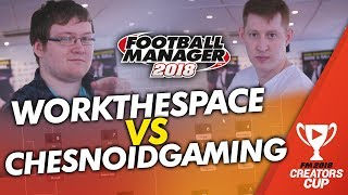 FM18 Creators Cup: WorkTheSpace vs Chesnoid Gaming (1st leg) | Football Manager 2018
