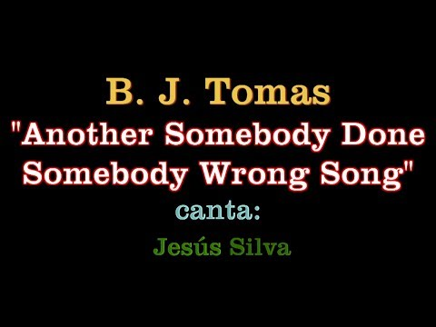 B. J.  Tomas  Hey Won´t You Play Another Somebody Done Somebody Wrong Song