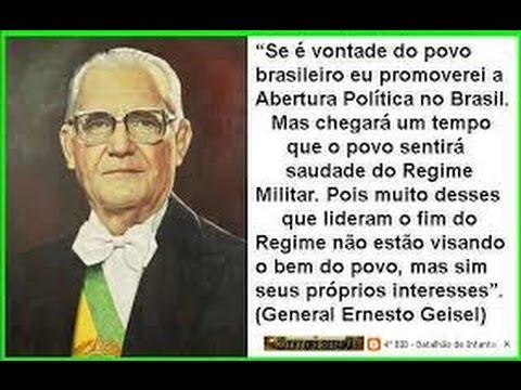 A profecia do General Ernesto Geisel!  :  O povo sentirá saudades do Regime Militar