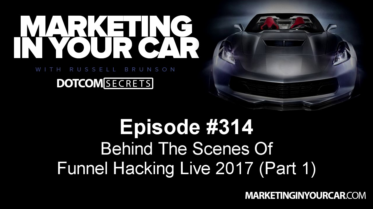 314 - Behind The Scenes Of Funnel Hacking Live 2017 (Part 1)