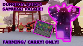 Roblox: Dungeon Quest! Farming! Carry! Samurai Palace Only! Join Now!