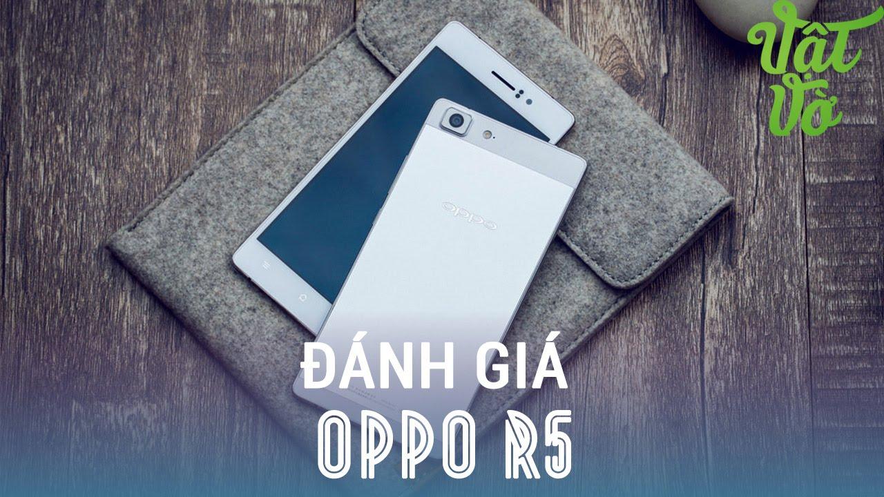 [Review dạo] Đánh giá chi tiết OPPO R5: máy đẹp, màn hình ngon, camera rất tốtt
