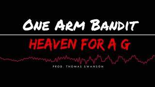 """Heaven For A G"" (Prod. Thomas Swanson) - One Arm Bandit"