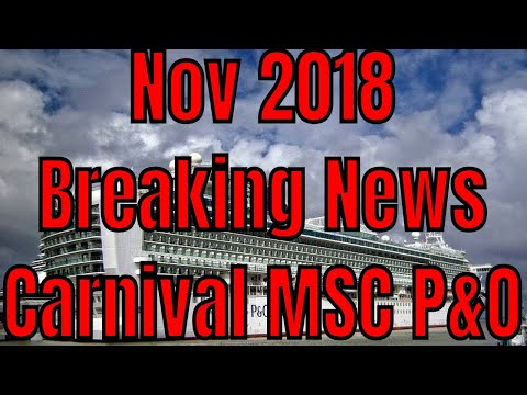 Nov 26 2018 Breaking News Carnival Panerama MSC Seashore P & O Azura