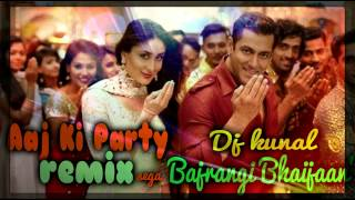 Aaj Ki Party Remix Sega | DJ Kunal | Bajrangi Bhaijaan | Official