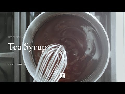 How to: Tea Syrup | TEALEAVES #HowToTEALEAVES
