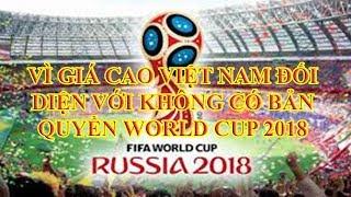 Tin WORLD CUP 2018: Việt Nam nguy cơ không có bản quyền World Cup 2018 vì giá cao chót vót