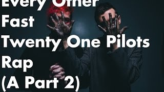 Every Other Twenty One Pilots Fast Rap