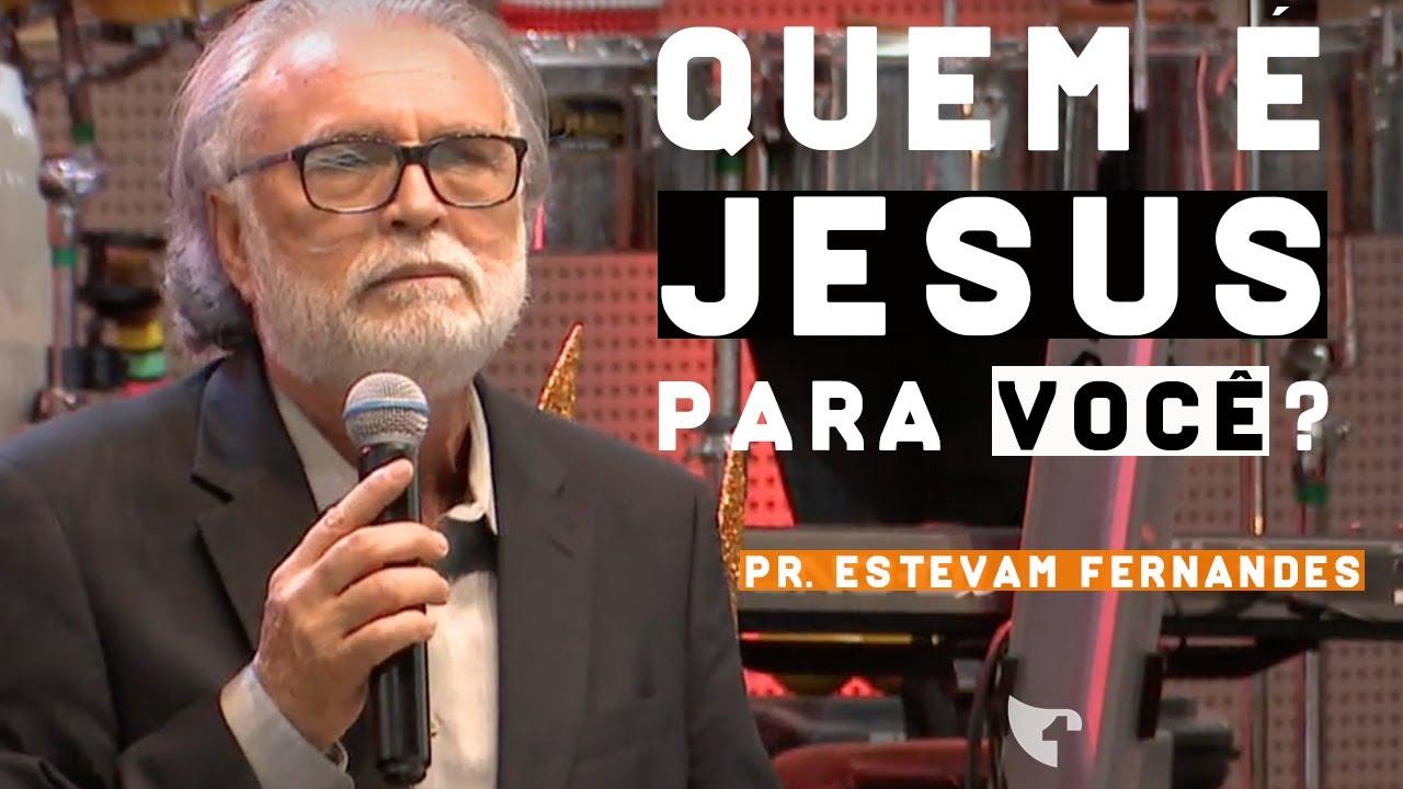 Pr. Estevam Fernandes - Quem É Jesus Para Você?