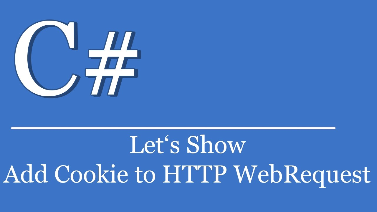 Let's Show #249 - C# Visual Studio  NET Tutorial - Add Cookie To HTTP  WebRequest   CookieContainer