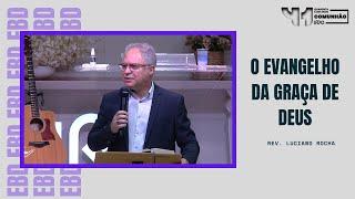 O EVANGELHO DA GRAÇA DE DEUS - Rev. Luciano Rocha