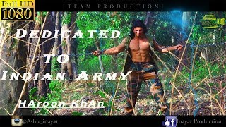 HAroon KhAn    Dedicated to Indian Army    Get ready to fight