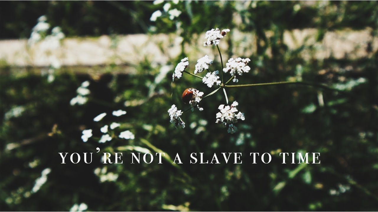 You're Not a Slave To Time