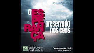Culto | Colossenses 1.1-8 - A esperança preservada nos céus  - Rev. Ithamar Ximenes