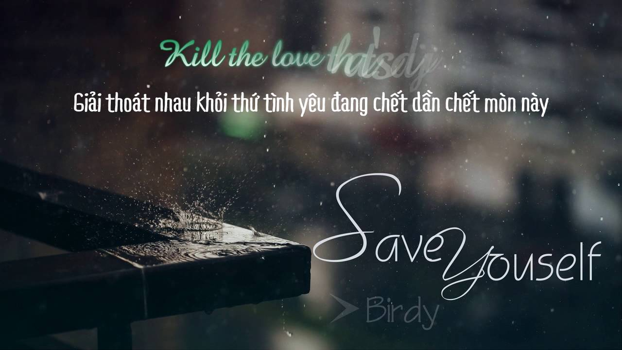 [Lyrics+Vietsub] Save Yourself - Birdy