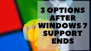 3 Options After Windows 7 Ends