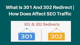 what is 301 and 302 redirect | How does affect SEO traffic