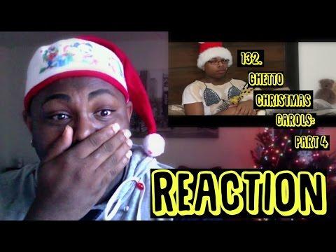 132. Ghetto Christmas Carols: Part 4   REACTION