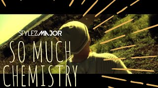 Stylez Major- So Much Chemistry