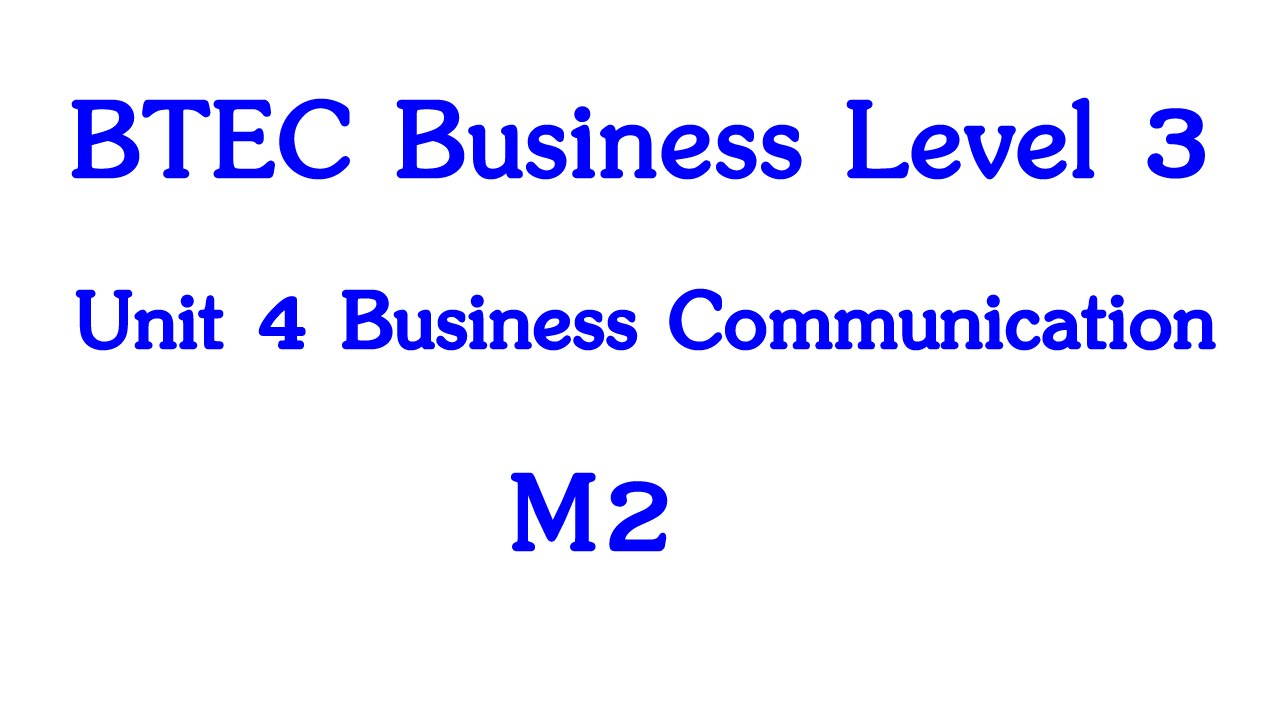 unit 4 m1 business communication Unit 4: business communication unit code: h/502/5413 qcf level 3: btec national credit value: 10 guided learning hours: 60 aim and purpose the aim of this unit is to.