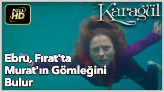 """Karagül 1. Bölüm - """"Ebru, Fırat'ta Murat'ın Gömleğini Bulur"""""""