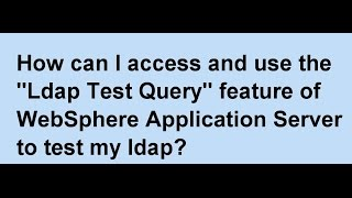 How to access & use LDAP Test Query feature of WAS to test LDAP