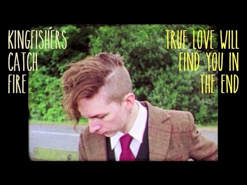 Kingfishers Catch Fire - True Love Will Find You In The End (Daniel Johnston cover)