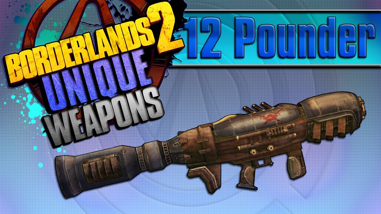 BORDERLANDS 2 | *12 Pounder* Unique Weapons Guide!!!
