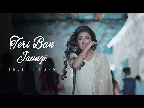 teri-ban-jaungi---tulsi-kumar---full-song-|-latest-hindi-sad-song-2019-|-best-ever-sad-songs