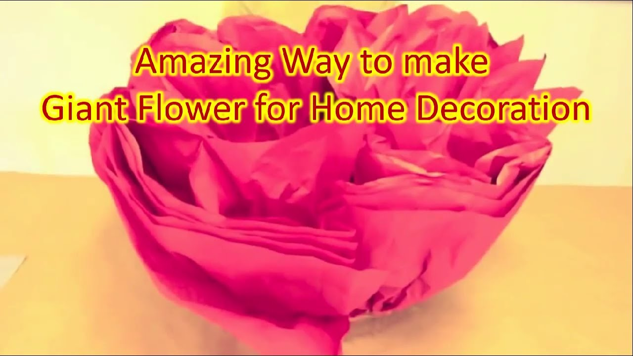 Amazing Way To Make Giant Flowers For Decoration||LATEST2018 NEW