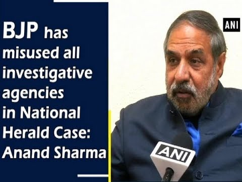 BJP has misused all investigative agencies in National Herald Case: Anand Sharma