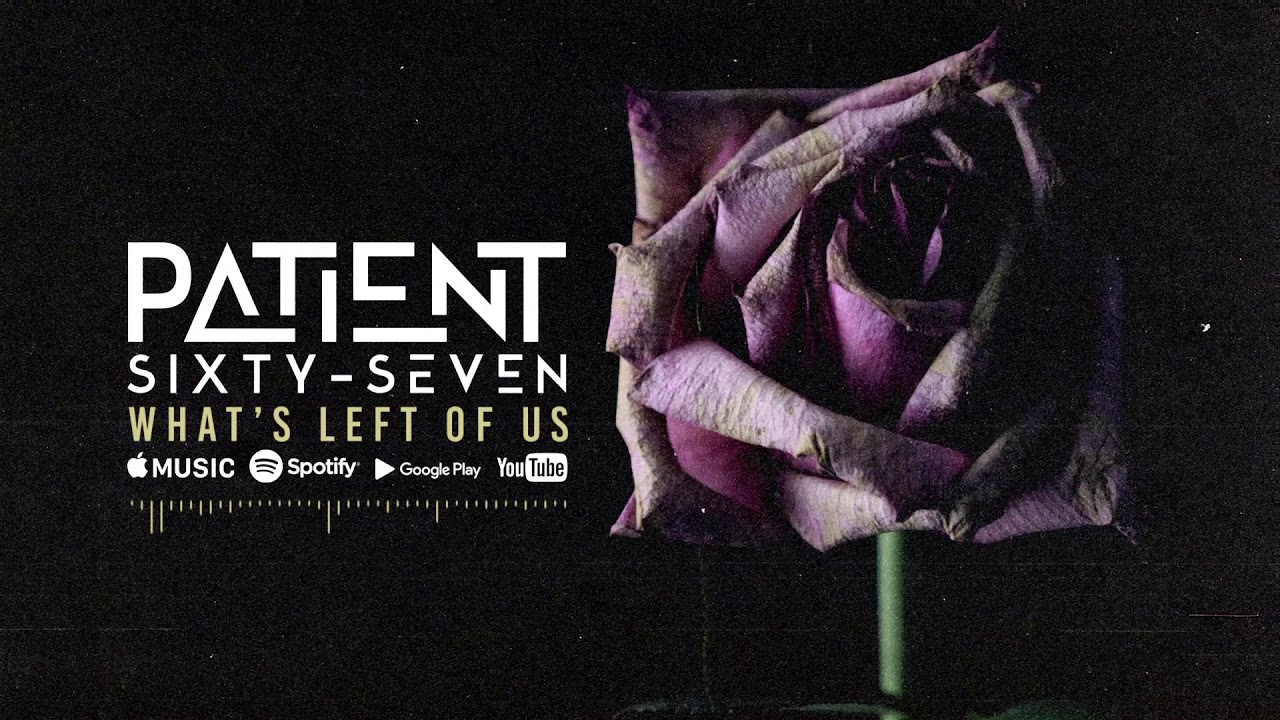 Patient Sixty-Seven - What's Left Of Us