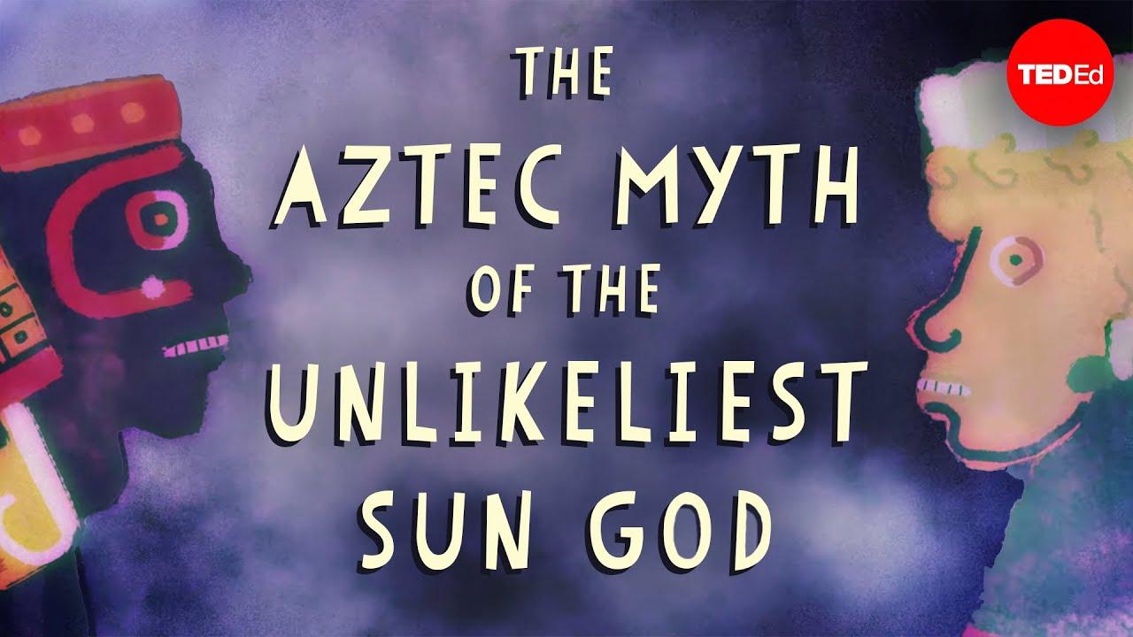 The Aztec myth of the unlikeliest sun god - Kay Almere Read