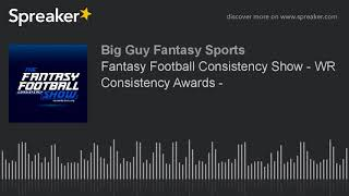 Fantasy Football Consistency Show - WR Consistency Awards -
