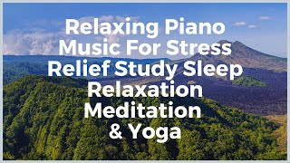 Relaxing Piano Music For Stress Relief Study Sleep Relaxation Meditation Yoga Massage Spa lucid