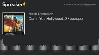 Damn You Hollywood: Skyscraper
