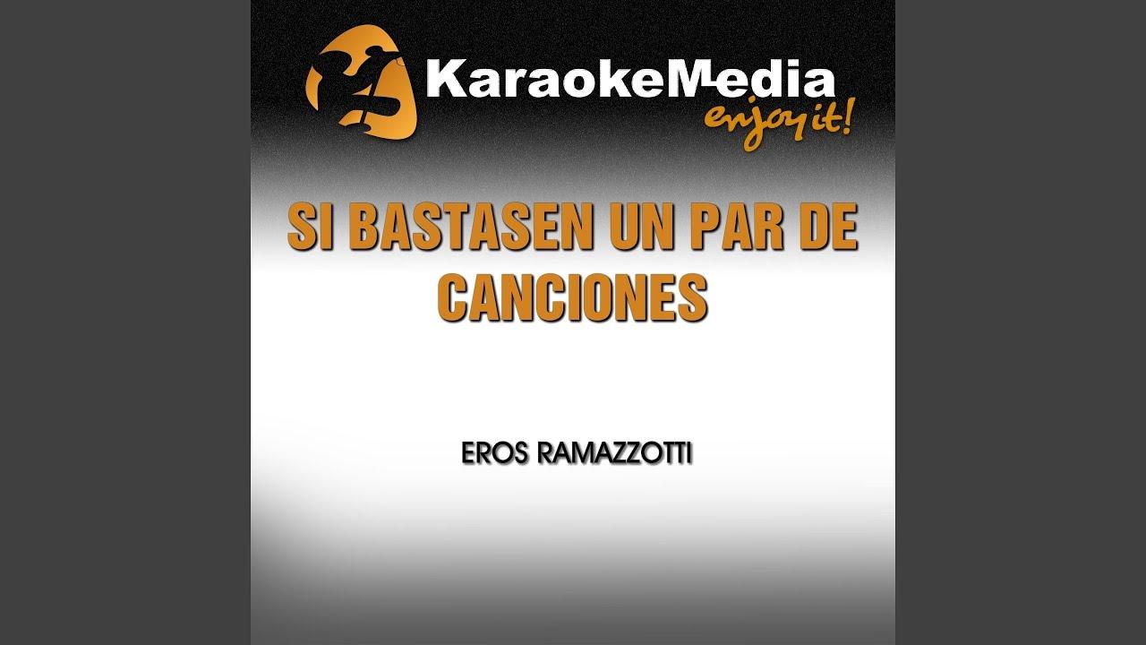 Si Bastasen Un Par De Canciones Karaoke Version In The Style Of Eros Ramazzotti Youtube