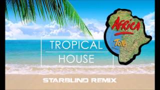 Africa - Toto (Starblind Remix) [Tropical House]