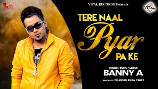 Banny A - Tere Naal Pyar Pa Ke - Punjabi Songs - New Songs - Vital Records