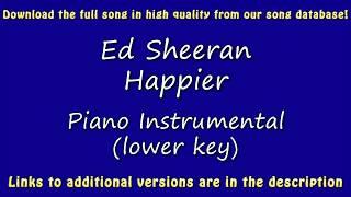 Ed Sheeran - Happier (Piano Karaoke) [lower key]
