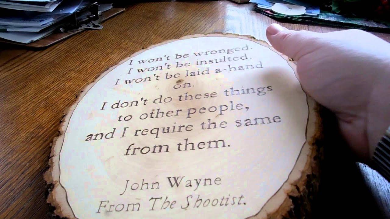 """John Wayne Shootist Quote """"I Won't Be Wronged"""" Wood Burned"""