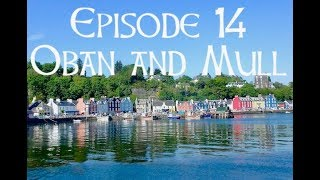 Episode 14 Oban and Mull