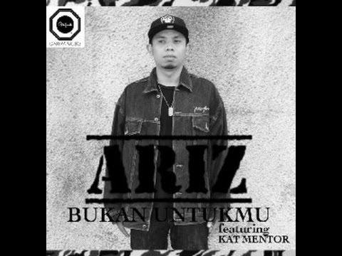 Ariz ft. Kat Mentor | Bukan Untukmu - Lirik